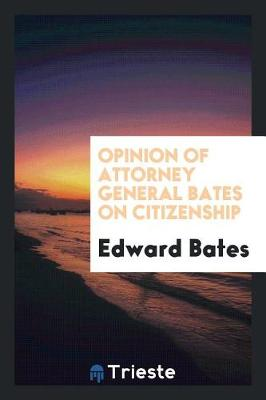 Opinion of Attorney General Bates on Citizenship (Paperback)