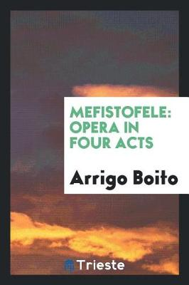 Mefistofele: Opera in Four Acts (Paperback)