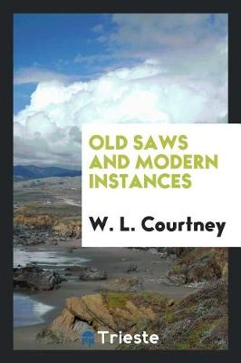 Old Saws and Modern Instances (Paperback)