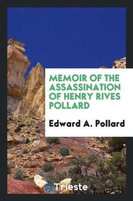 Memoir of the Assassination of Henry Rives Pollard (Paperback)