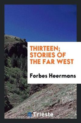Thirteen; Stories of the Far West (Paperback)