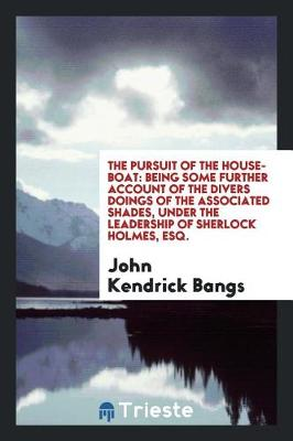 The Pursuit of the House-Boat: Being Some Further Account of the Divers Doings of the Associated Shades, Under the Leadership of Sherlock Holmes, Esq. (Paperback)