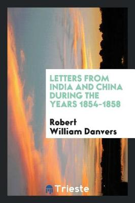 Letters from India and China During the Years 1854-1858 (Paperback)