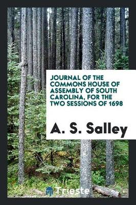 Journal of the Commons House of Assembly of South Carolina, for the Two Sessions of 1698 (Paperback)