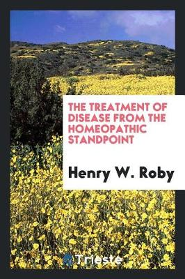 The Treatment of Disease from the Homeopathic Standpoint (Paperback)