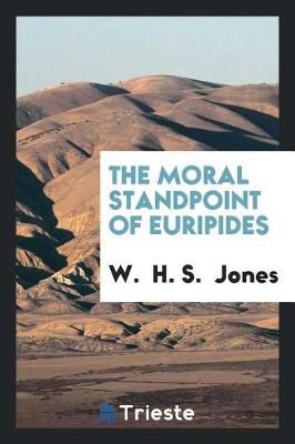 The Moral Standpoint of Euripides (Paperback)