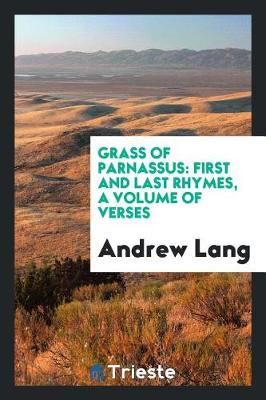 Grass of Parnassus: First and Last Rhymes, a Volume of Verses (Paperback)
