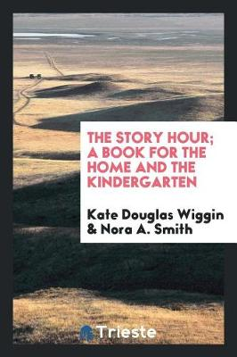 The Story Hour; A Book for the Home and the Kindergarten (Paperback)