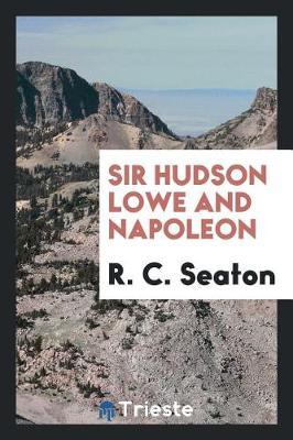 Sir Hudson Lowe and Napoleon (Paperback)