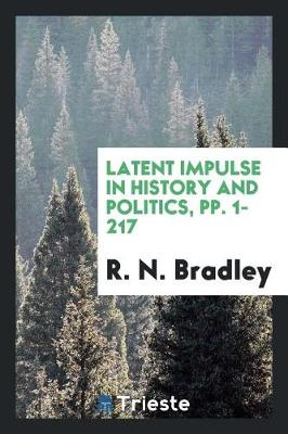 Latent Impulse in History and Politics, Pp. 1-217 (Paperback)