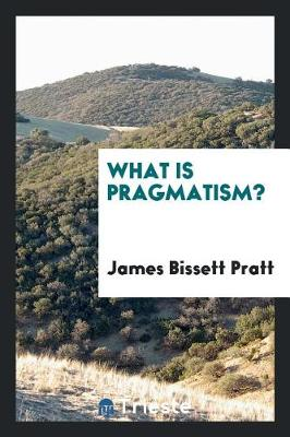 What Is Pragmatism? (Paperback)