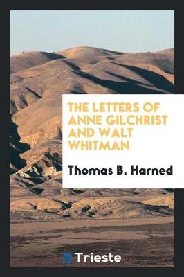 The Letters of Anne Gilchrist and Walt Whitman (Paperback)