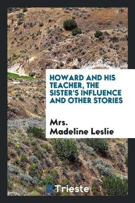 Howard and His Teacher, the Sister's Influence and Other Stories (Paperback)