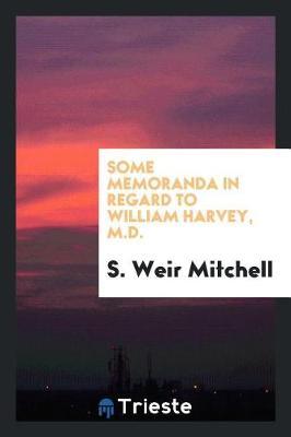 Some Memoranda in Regard to William Harvey, M.D. (Paperback)