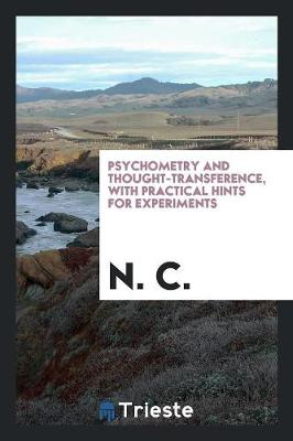 Psychometry and Thought-Transference, with Practical Hints for Experiments (Paperback)