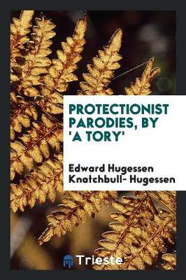 Protectionist Parodies, by 'a Tory' (Paperback)