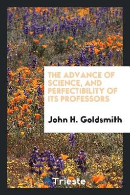 The Advance of Science, and Perfectibility of Its Professors (Paperback)