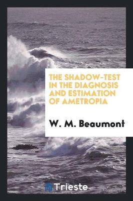 The Shadow-Test in the Diagnosis and Estimation of Ametropia (Paperback)