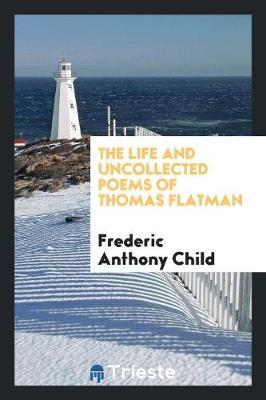 The Life and Uncollected Poems of Thomas Flatman (Paperback)