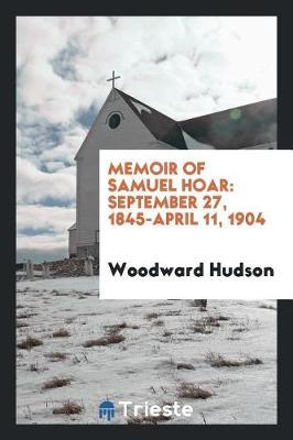 Memoir of Samuel Hoar: September 27, 1845-April 11, 1904 (Paperback)