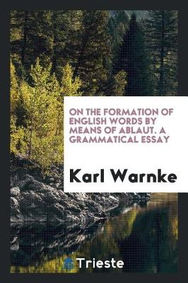 On the Formation of English Words by Means of Ablaut. a Grammatical Essay (Paperback)