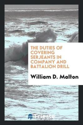 The Duties of Covering Serjeants in Company and Battalion Drill (Paperback)