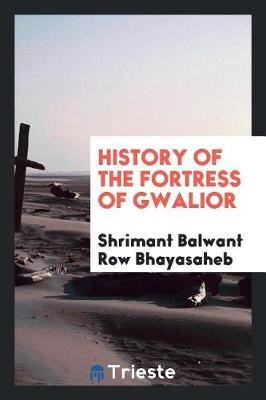 History of the Fortress of Gwalior (Paperback)