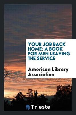 Your Job Back Home: A Book for Men Leaving the Service (Paperback)