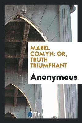 Mabel Comyn: Or, Truth Triumphant (Paperback)