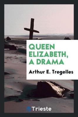 Queen Elizabeth, a Drama (Paperback)