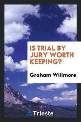 Is Trial by Jury Worth Keeping? (Paperback)