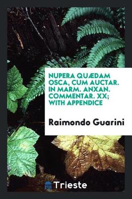 Nupera Qu dam Osca, Cum Auctar. in Marm. Anxan. Commentar. XX; With Appendice (Paperback)