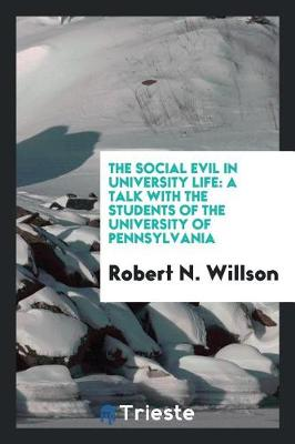The Social Evil in University Life: A Talk with the Students of the University of Pennsylvania (Paperback)