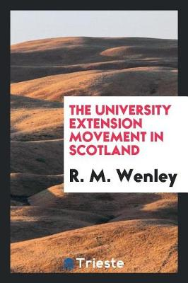 The University Extension Movement in Scotland (Paperback)