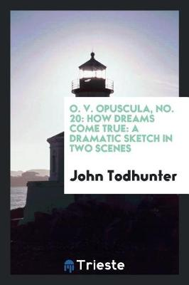 O. V. Opuscula, No. 20: How Dreams Come True: A Dramatic Sketch in Two Scenes (Paperback)