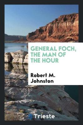 General Foch, the Man of the Hour (Paperback)