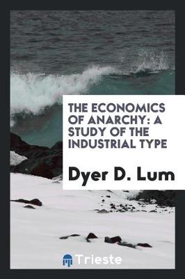 The Economics of Anarchy: A Study of the Industrial Type (Paperback)