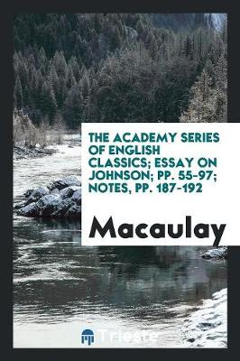 The Academy Series of English Classics; Essay on Johnson; Pp. 55-97; Notes, Pp. 187-192 (Paperback)