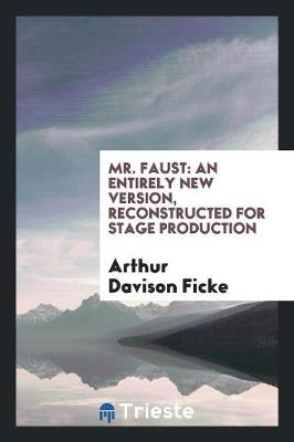 Mr. Faust: An Entirely New Version, Reconstructed for Stage Production (Paperback)
