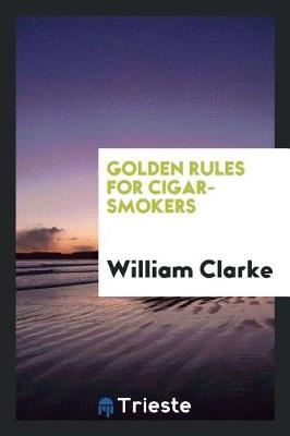 Golden Rules for Cigar-Smokers (Paperback)