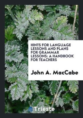 Hints for Language Lessons and Plans for Grammar Lessons: A Handbook for Teachers (Paperback)