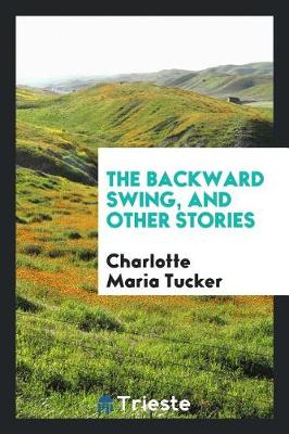 The Backward Swing, and Other Stories (Paperback)