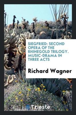 Siegfried: Second Opera of the Rhinegold Trilogy. Music-Drama in Three Acts (Paperback)