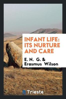 Infant Life: Its Nurture and Care (Paperback)