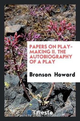 Papers on Play-Making II. the Autobiography of a Play (Paperback)