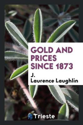 Gold and Prices Since 1873 (Paperback)