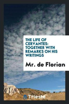 The Life of Cervantes: Together with Remarks on His Writings (Paperback)