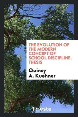 The Evolution of the Modern Concept of School Discipline. Thesis (Paperback)