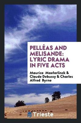 Pell as and Melisande: Lyric Drama in Five Acts (Paperback)