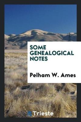 Some Genealogical Notes (Paperback)